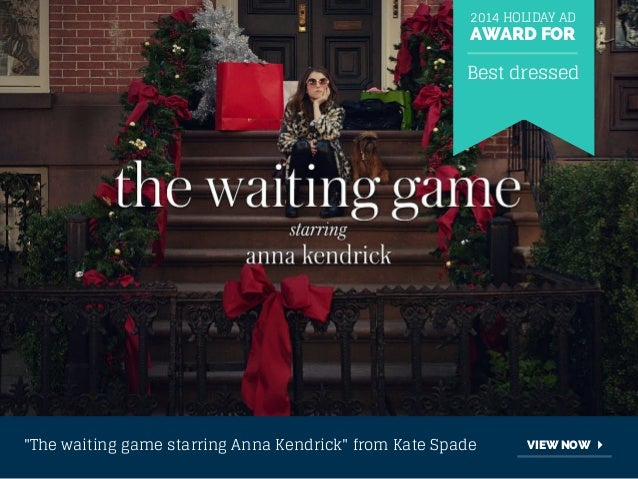 """2014 HOLIDAY AD  AWARD FOR  Best dressed  """"The waiting game starring Anna Kendrick"""" from Kate Spade VIEW NOW"""