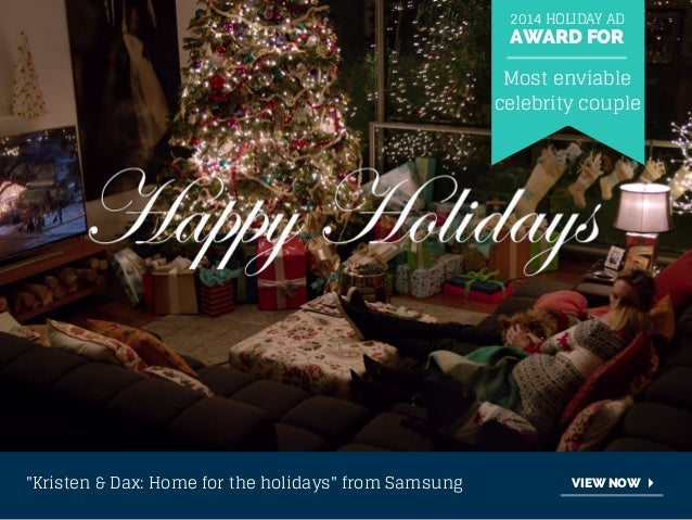 """2014 HOLIDAY AD  AWARD FOR  Most enviable  celebrity couple  """"Kristen & Dax: Home for the holidays"""" from Samsung VIEW NOW"""
