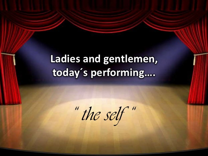 "Ladies and gentlemen, today´s performing….<br />"" the self ""<br />"