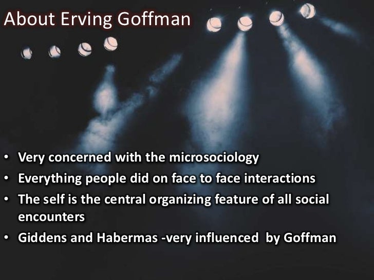 erving goffman s on face work meanings of Between 1949 and 1951 the sociologist erving goffman (1922—1983) worked in scot-  not share with de certeau's work is de certeau's scepticism about the visibility and trans-  alert, refrain from chewing gum, keep a fixed smile on her face cwen when not talking to anyone, and wear clothes she can ill afford.