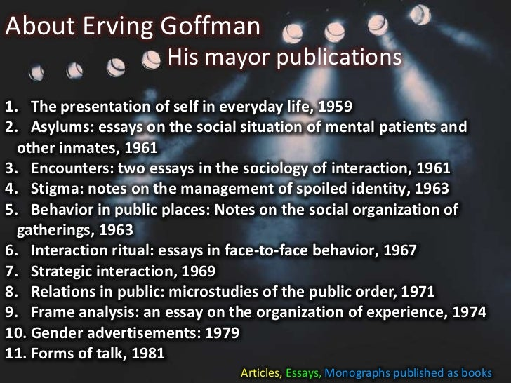 erving goffmans views on dramaturgy and socialization Essay on the genesis of self and social control  erving goffman's interpretations of the constitution  of the self and identity differs from mead's views in.