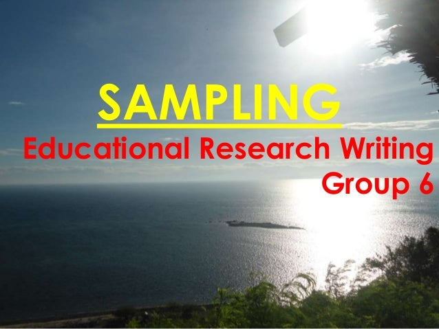 SAMPLING Educational Research Writing Group 6