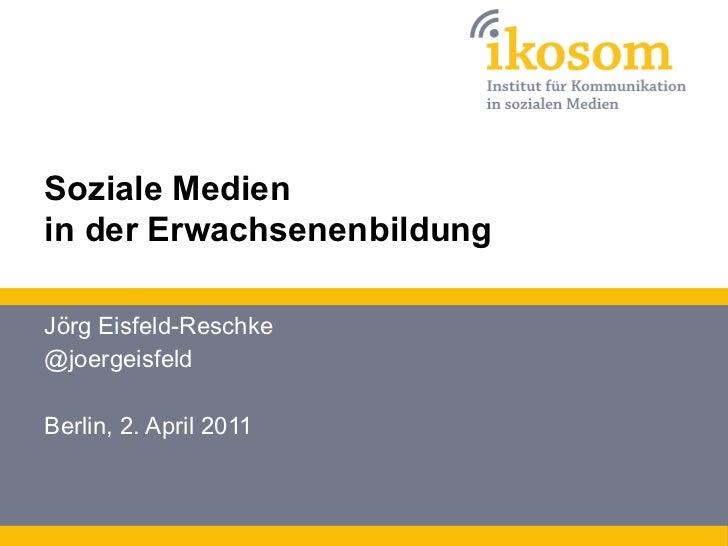 Soziale Medienin der ErwachsenenbildungJörg Eisfeld-Reschke@joergeisfeldBerlin, 2. April 2011