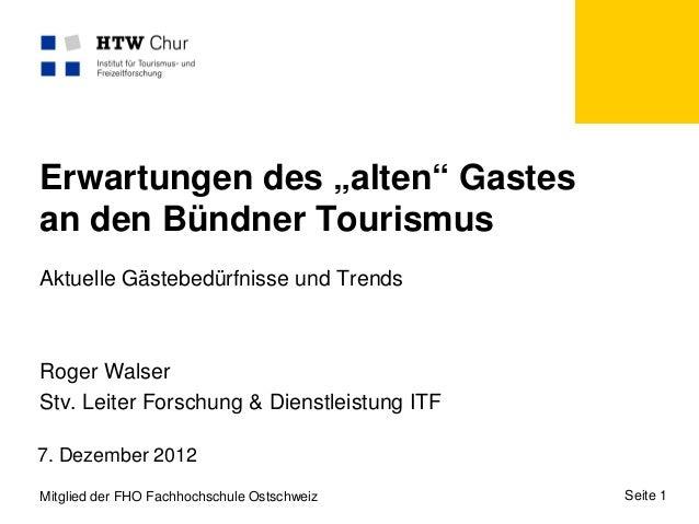 """Erwartungen des """"alten"""" Gastesan den Bündner TourismusAktuelle Gästebedürfnisse und TrendsRoger WalserStv. Leiter Forschun..."""