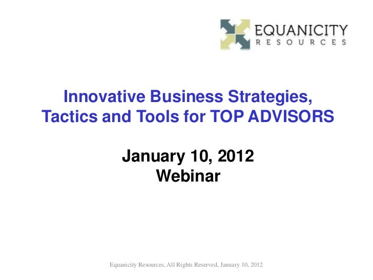 Innovative Business Strategies,Tactics and Tools for TOP ADVISORS           January 10, 2012               Webinar       E...