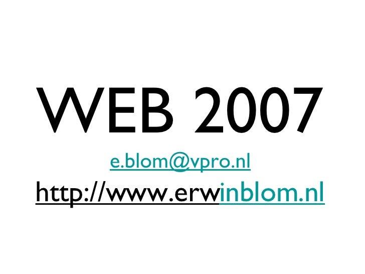 WEB 2007 [email_address] http://www.erw inblom.nl