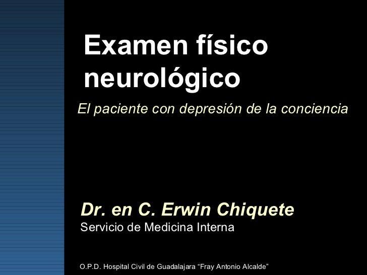 """Examen físico neurológico Dr. en C. Erwin Chiquete O.P.D. Hospital Civil de Guadalajara """"Fray Antonio Alcalde"""" El paciente..."""