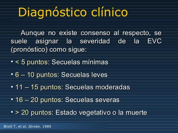 Diagnóstico clínico <ul><li>Aunque no existe consenso al respecto, se suele asignar la severidad de la EVC (pronóstico) co...