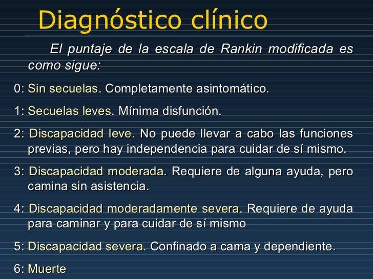 Diagnóstico clínico El puntaje de la escala de Rankin modificada es como sigue: 0:  Sin secuelas . Completamente asintomát...