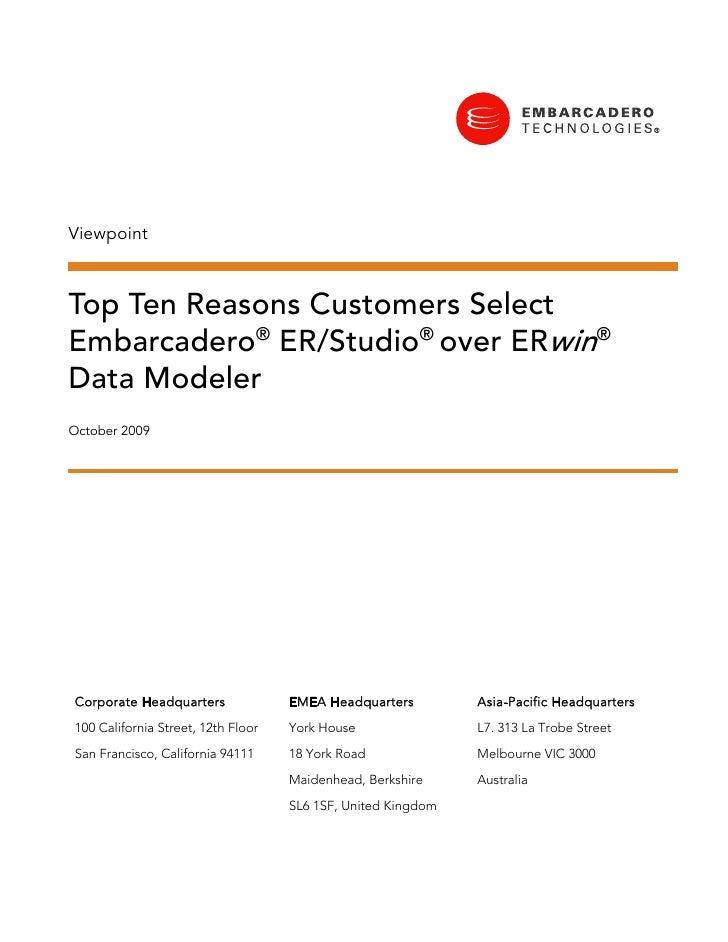 Viewpoint    Top Ten Reasons Customers Select Embarcadero® ER/Studio® over ERwin® Data Modeler October 2009     Corporate ...