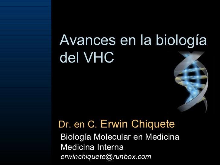 Avances en la biología del VHC  Dr. en C.  Erwin Chiquete Biología Molecular en Medicina Medicina Interna [email_address]