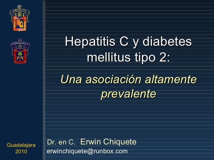 Hepatitis C y diabetes mellitus tipo 2: Una asociación altamente prevalente Dr. en C.   Erwin Chiquete [email_address] Gua...