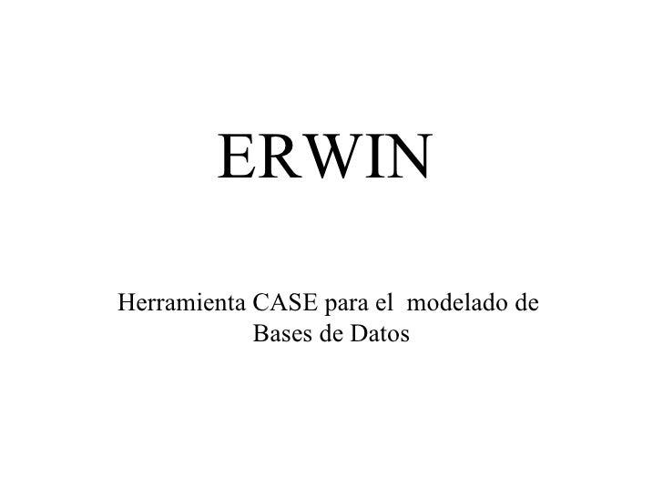 ERWIN Herramienta CASE para el  modelado de  Bases de Datos