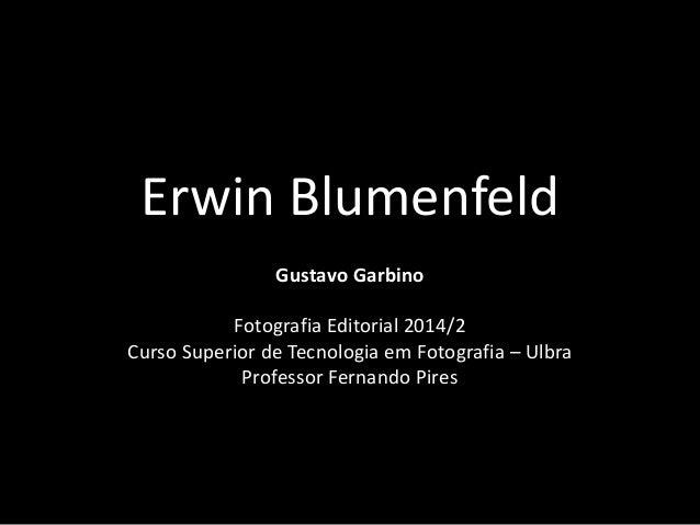 Erwin Blumenfeld  Gustavo Garbino  Fotografia Editorial 2014/2  Curso Superior de Tecnologia em Fotografia – Ulbra  Profes...