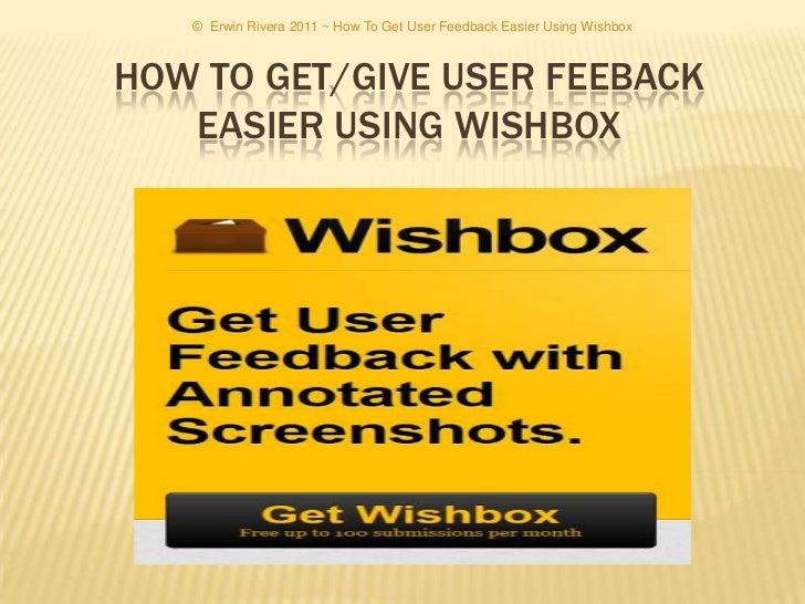 © Erwin Rivera 2011 ~ How To Get User Feedback Easier Using WishboxHOW TO GET/GIVE USER FEEBACK   EASIER USING WISHBOX