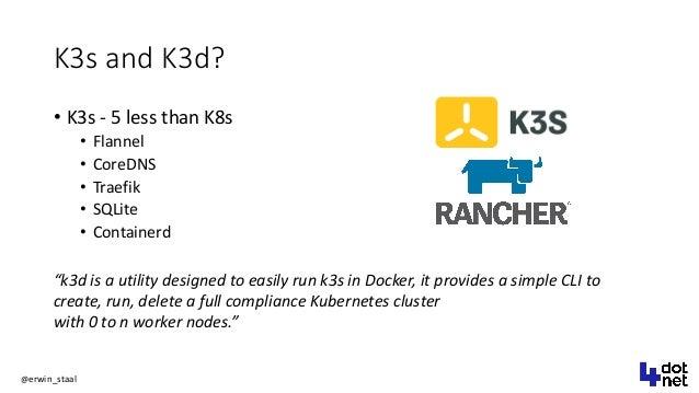 """@erwin_staal K3s and K3d? • K3s - 5 less than K8s • Flannel • CoreDNS • Traefik • SQLite • Containerd """"k3d is a utility de..."""