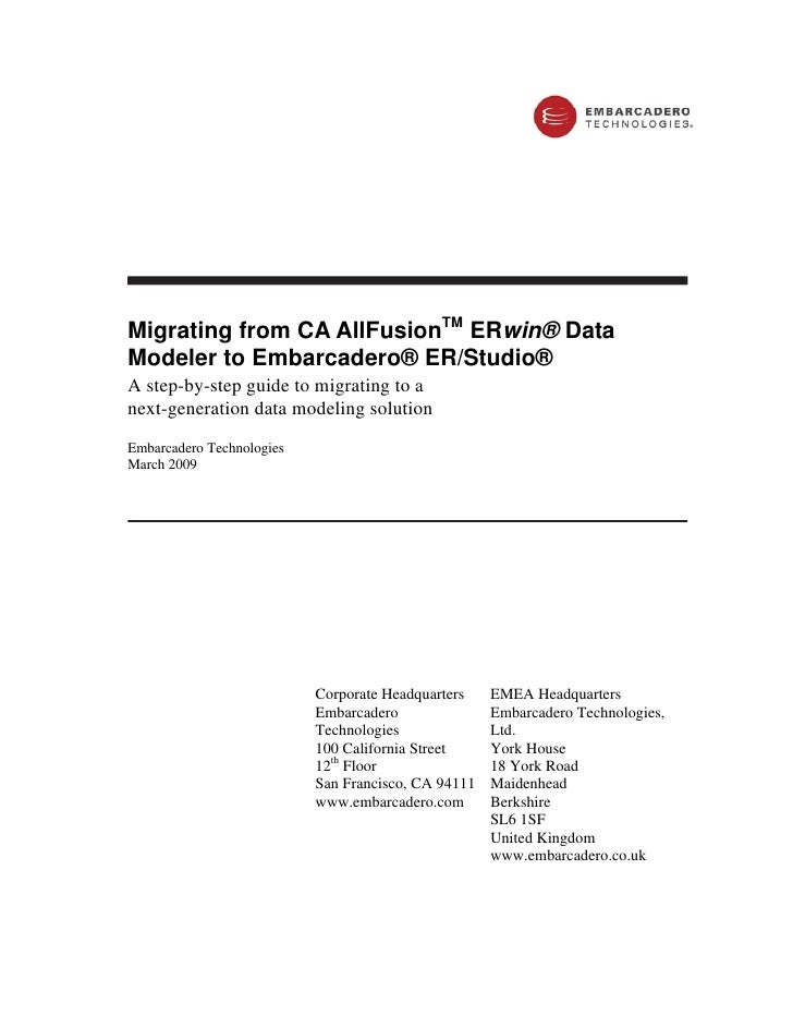 Migrating from CA AllFusionTM ERwin® Data Modeler to Embarcadero® ER/Studio® A step-by-step guide to migrating to a next-g...