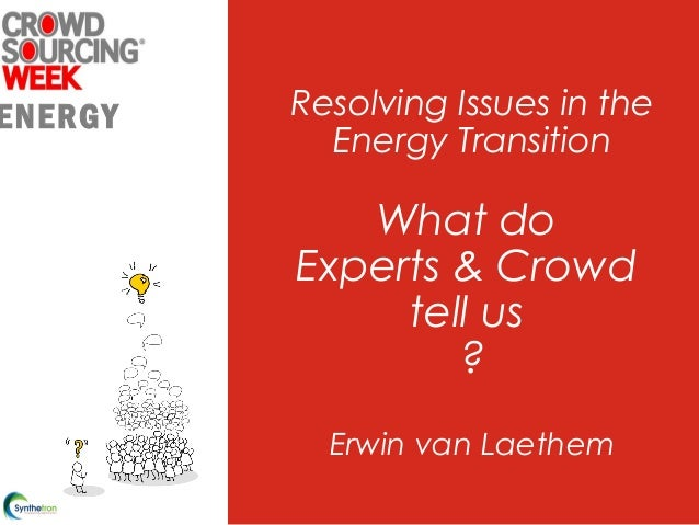 Resolving Issues in the Energy Transition What do Experts & Crowd tell us ? Erwin van Laethem ENERGY