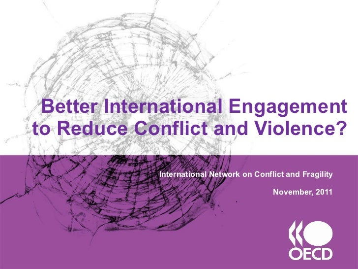 Better International Engagement to Reduce Conflict and Violence? International Network on Conflict and Fragility November,...