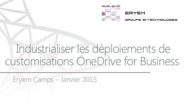 Eryem Camps – Janvier 2015 Industrialiser les déploiements de customisations OneDrive for Business