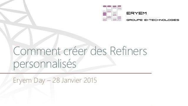 Eryem Day – 28 Janvier 2015 Comment créer des Refiners personnalisés