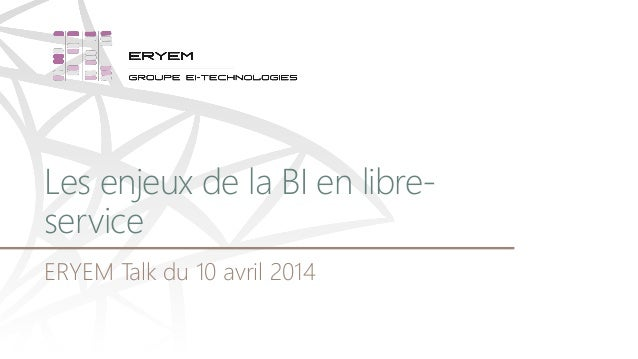 Les enjeux de la BI en libre- service ERYEM Talk du 10 avril 2014