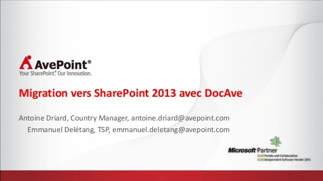 Migration vers SharePoint 2013 avec DocAveAntoine Driard, Country Manager, antoine.driard@avepoint.com  Emmanuel Delétang,...
