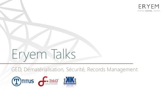 Eryem TalksGED, Dématérialisation, Sécurité, Records Management