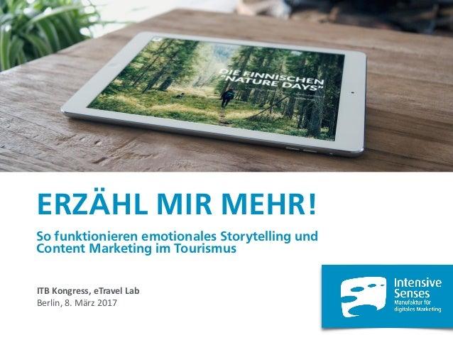 ERZÄHL MIR MEHR! So funktionieren emotionales Storytelling und  Content Marketing im Tourismus ITBKongress,eTravelLab...