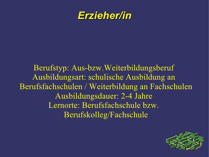 Erzieher/in Berufstyp: Aus-bzw.Weiterbildungsberuf Ausbildungsart: schulische Ausbildung an Berufsfachschulen / Weiterbild...