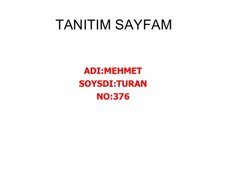 TANITIM SAYFAM ADI:MEHMET SOYSDI:TURAN NO:376