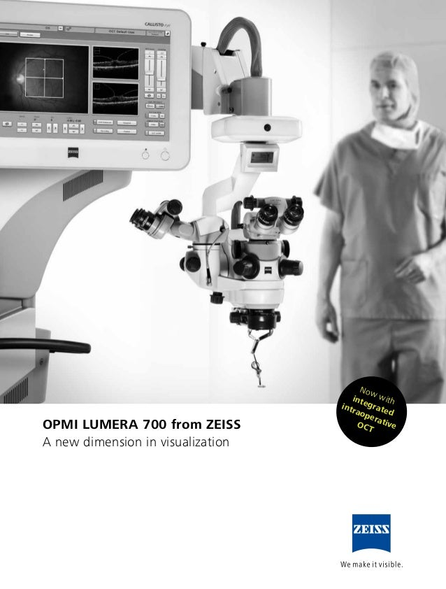 OPMI LUMERA 700 from ZEISS A new dimension in visualization Now withintegrated intraoperativeOCT