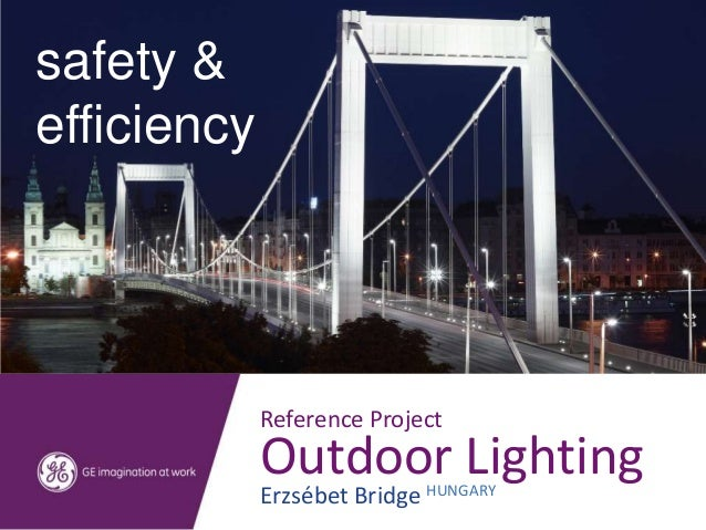 aestheticssafety && efficiencyefficiency         Reference Project         Outdoor Lighting         Erzsébet Bridge HUNGARY