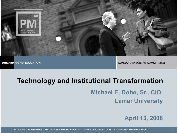 Technology and Institutional Transformation Michael E. Dobe, Sr., CIO  Lamar University April 13, 2008