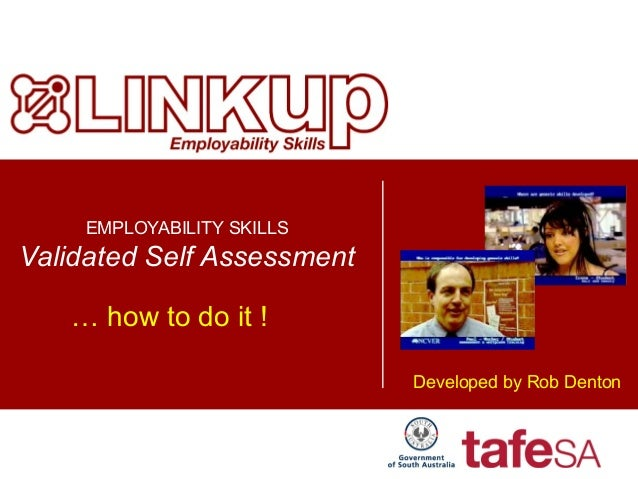 EMPLOYABILITY SKILLS Validated Self Assessment … how to do it ! Developed by Rob Denton