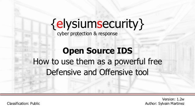{elysiumsecurity} Open Source IDS How to use them as a powerful free Defensive and Offensive tool Version: 1.2w Author: Sy...