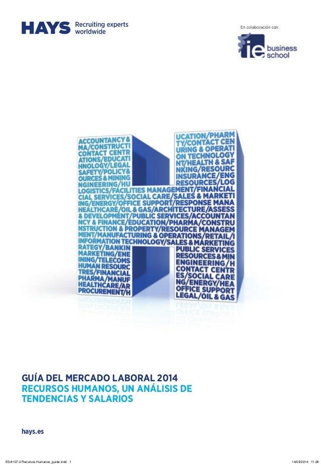 hays.es GUÍA DEL MERCADO LABORAL 2014 RECURSOS HUMANOS, UN ANÁLISIS DE TENDENCIAS Y SALARIOS En colaboración con: ES-8107-...