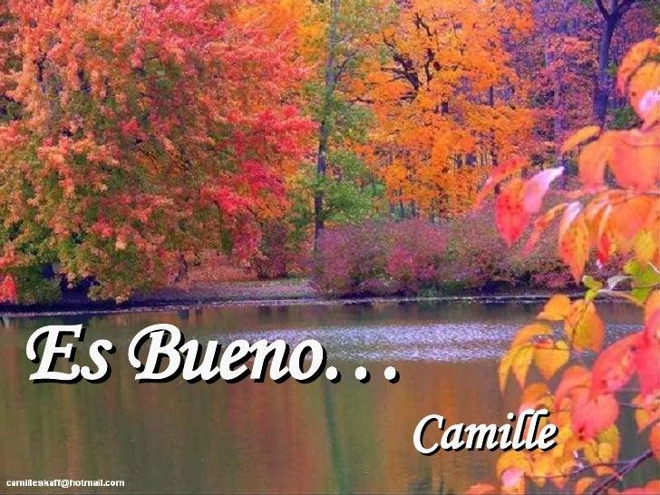 Es Bueno… Camille