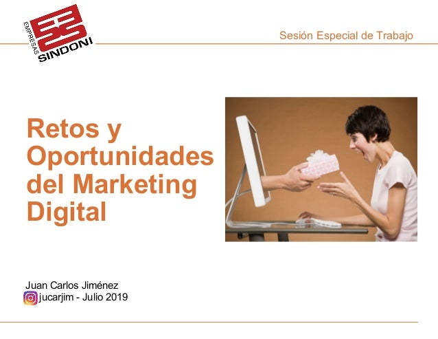 """1Curso """"Retos y Oportunidades del Marketing Digital"""" - Juan Carlos Jiménez - Julio 2019 Sesión Especial de Trabajo Retos y..."""