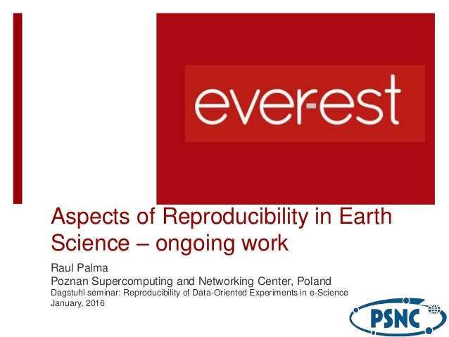 Aspects of Reproducibility in Earth Science – ongoing work Raul Palma Poznan Supercomputing and Networking Center, Poland ...