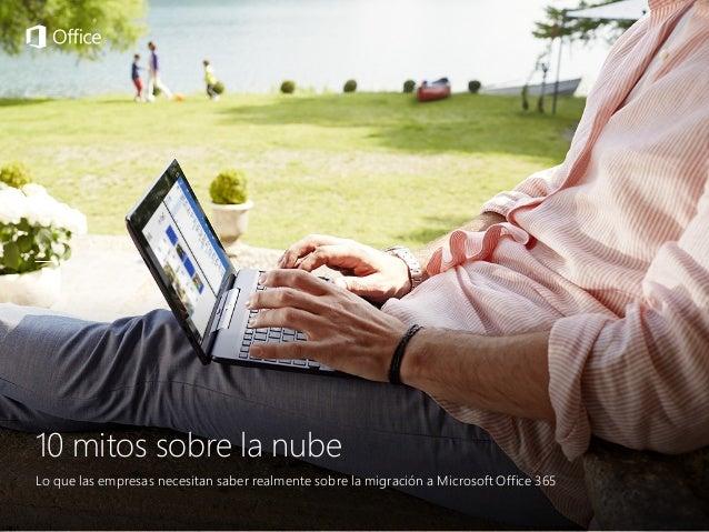 10 mitos sobre la nube 1 Lo que las empresas necesitan saber realmente sobre la migración a Microsoft Office 365 10 mitos ...
