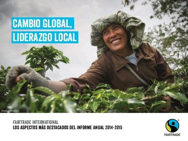 Fairtrade international Los aspectos más destacados del Informe Anual 2014-2015 Cambio global, Liderazgo local © Nathalie ...