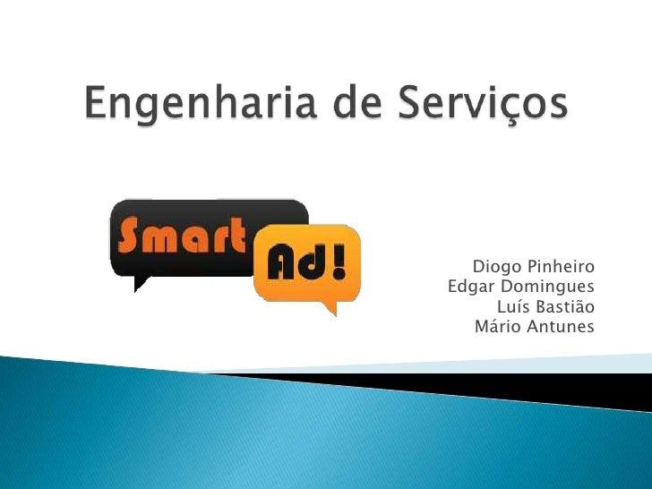 Engenharia de Serviços<br />Diogo Pinheiro<br />Edgar Domingues<br />Luís Bastião<br />Mário Antunes<br />