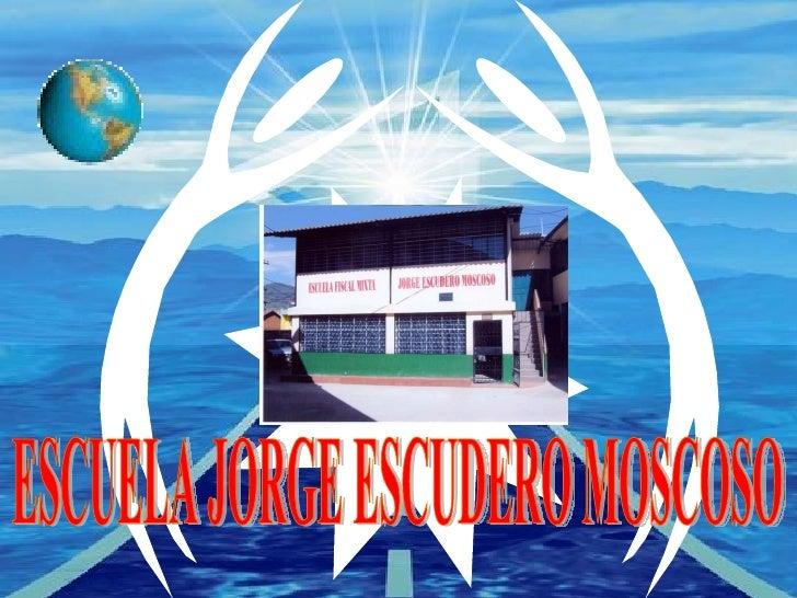 ESCUELA JORGE ESCUDERO MOSCOSO