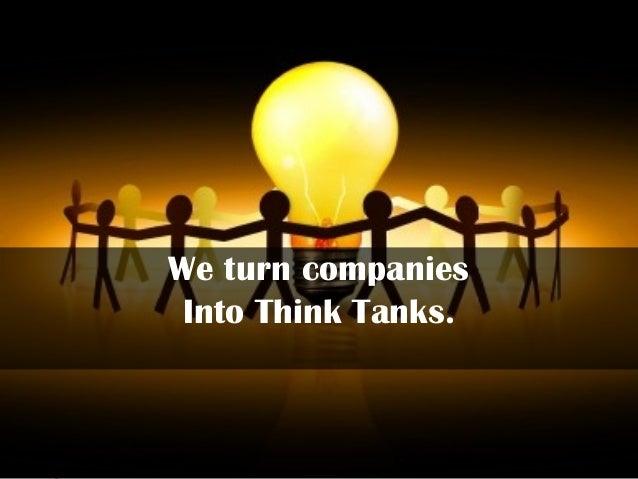 We turn companies Into Think Tanks.