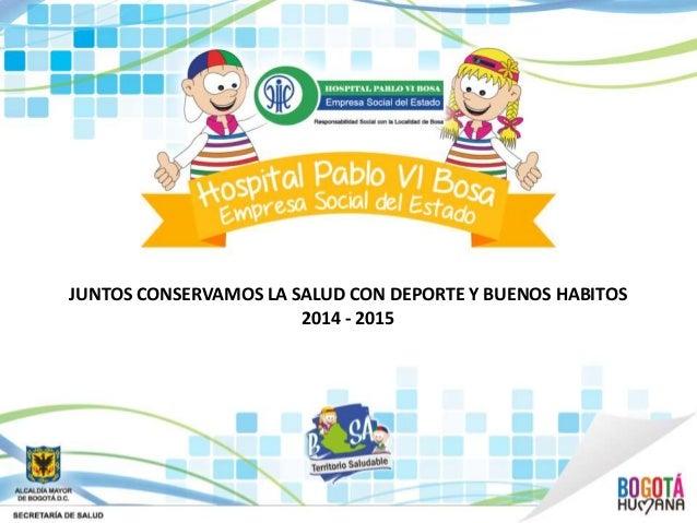 JUNTOS CONSERVAMOS LA SALUD CON DEPORTE Y BUENOS HABITOS 2014 - 2015