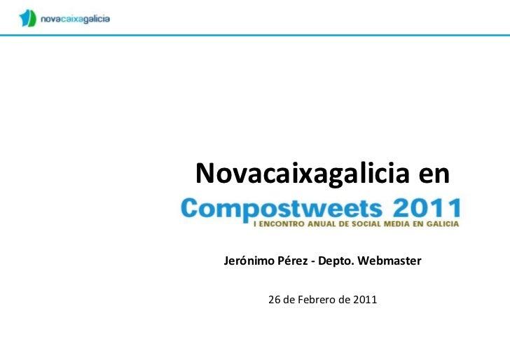 Novacaixagalicia en Compostweets<br />Jerónimo Pérez - Depto. Webmaster<br />26 de Febrero de 2011<br />