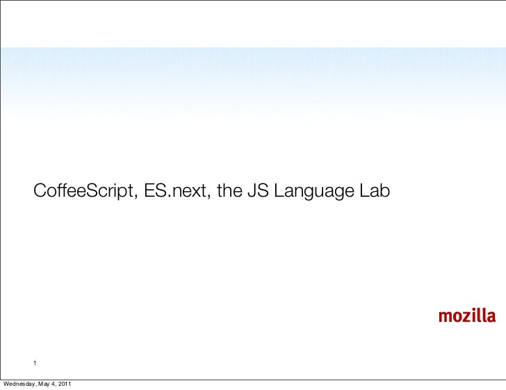 CoffeeScript, ES.next, the JS Language Lab                                                      mozilla         1Wednesday...