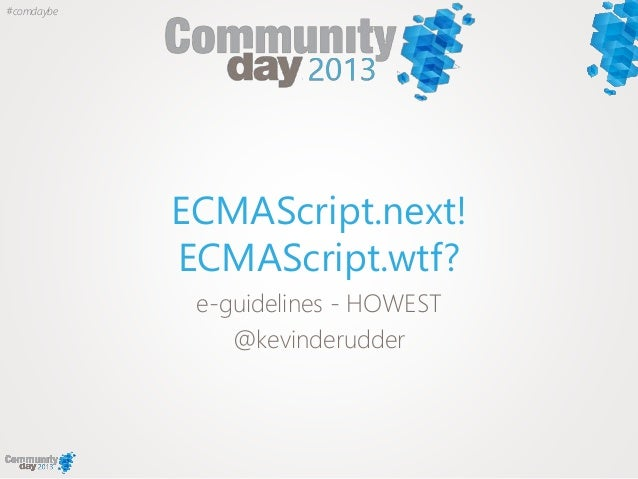 #comdaybeECMAScript.next!ECMAScript.wtf?e-guidelines - HOWEST@kevinderudder