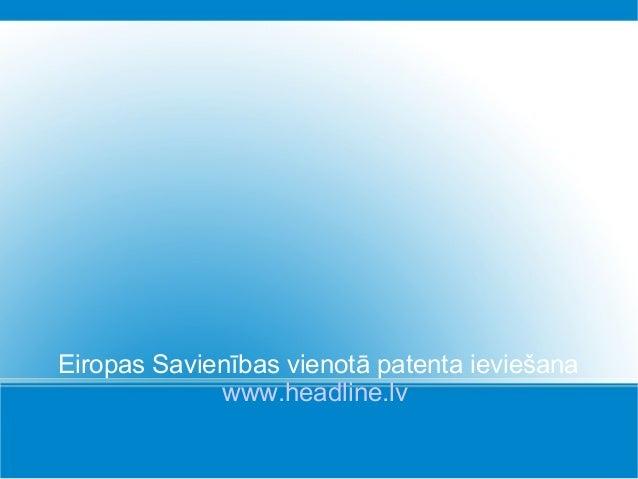 Eiropas Savienības vienotā patenta ieviešana www.headline.lv